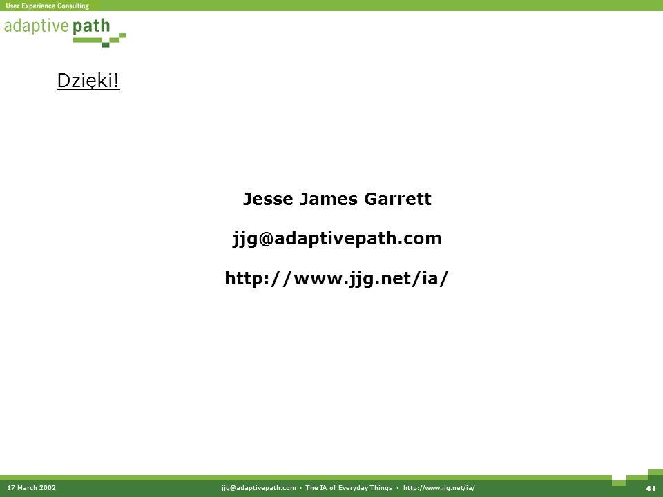 17 March 2002jjg@adaptivepath.com · The IA of Everyday Things · http://www.jjg.net/ia/ 41 Dzięki.