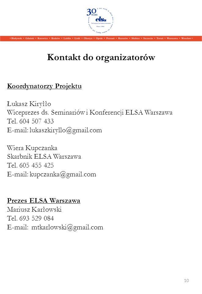 Kontakt do organizatorów Koordynatorzy Projektu Łukasz Kiryłło Wiceprezes ds. Seminariów i Konferencji ELSA Warszawa Tel. 604 507 433 E-mail: lukaszki