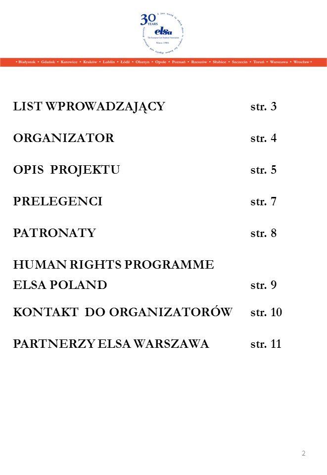 LIST WPROWADZAJĄCY str. 3 ORGANIZATOR str. 4 OPIS PROJEKTU str. 5 PRELEGENCIstr. 7 PATRONATYstr. 8 HUMAN RIGHTS PROGRAMME ELSA POLANDstr. 9 KONTAKT DO