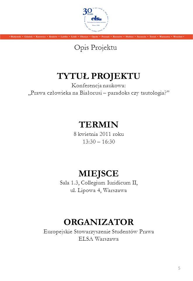 TYTUŁ PROJEKTU Konferencja naukowa: Prawa człowieka na Białorusi – paradoks czy tautologia? TERMIN 8 kwietnia 2011 roku 13:30 – 16:30 MIEJSCE Sala 1.3