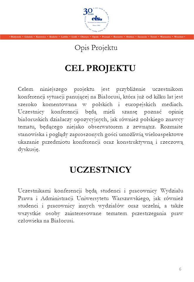 CEL PROJEKTU Celem niniejszego projektu jest przybliżenie uczestnikom konferencji sytuacji panującej na Białorusi, która już od kilku lat jest szeroko
