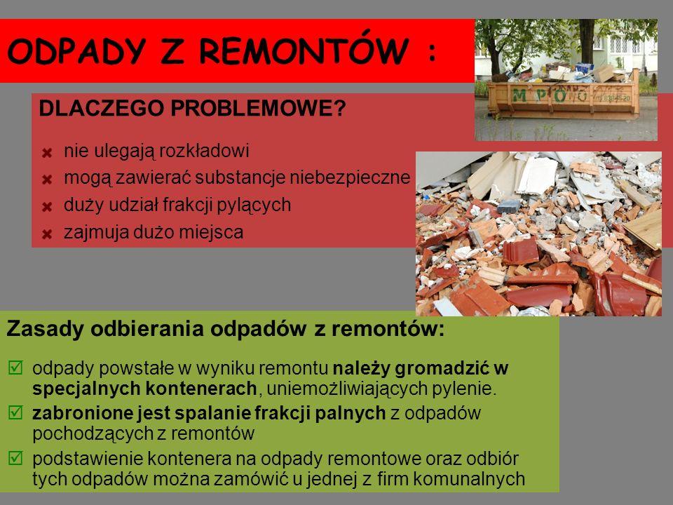 ODPADY Z REMONTÓW : Zasady odbierania odpadów z remontów: odpady powstałe w wyniku remontu należy gromadzić w specjalnych kontenerach, uniemożliwiając