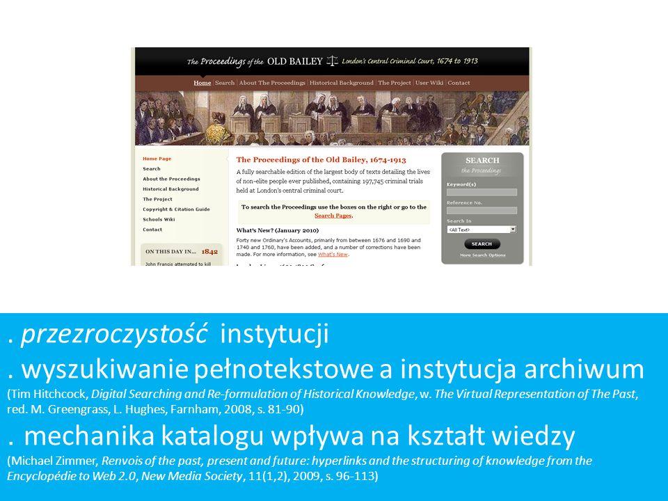 . przezroczystość instytucji. wyszukiwanie pełnotekstowe a instytucja archiwum (Tim Hitchcock, Digital Searching and Re-formulation of Historical Know