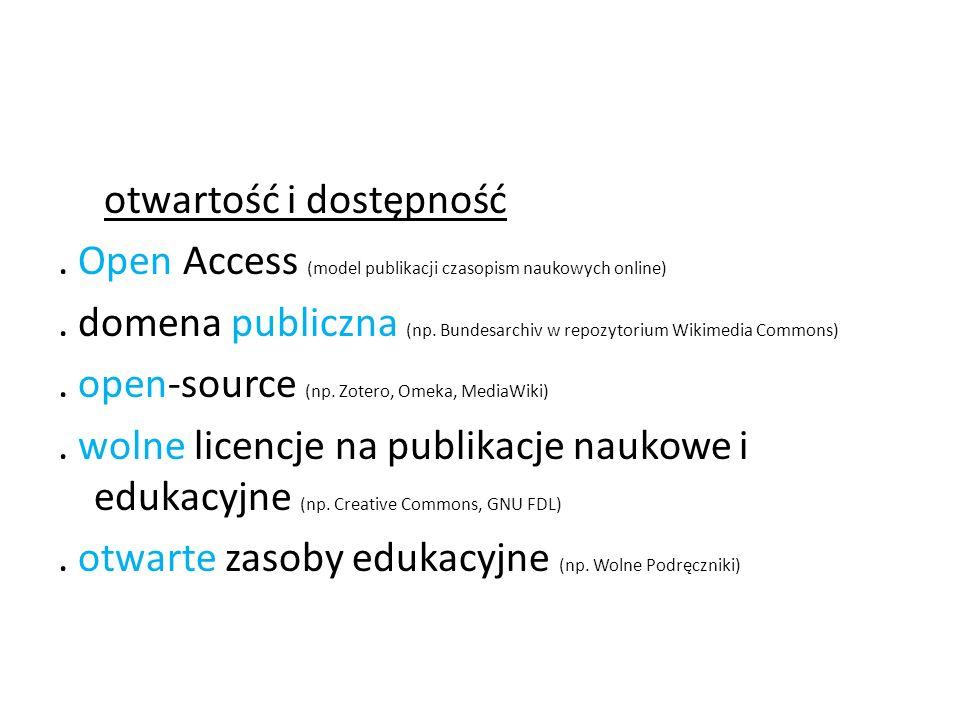 otwartość i dostępność. Open Access (model publikacji czasopism naukowych online). domena publiczna (np. Bundesarchiv w repozytorium Wikimedia Commons