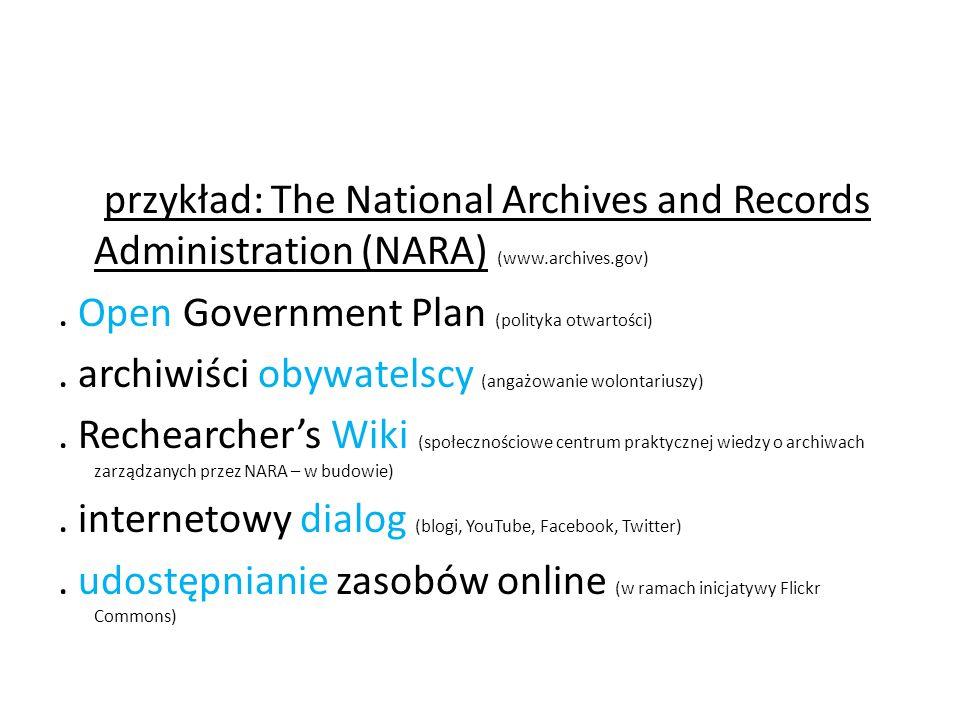 przykład: The National Archives and Records Administration (NARA) (www.archives.gov). Open Government Plan (polityka otwartości). archiwiści obywatels