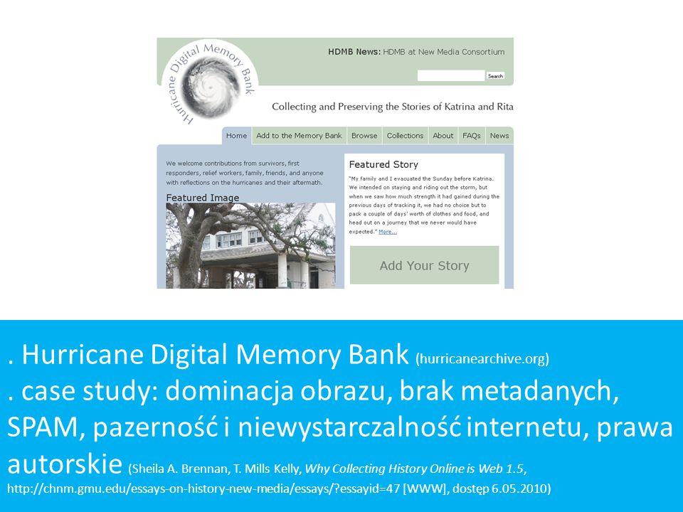 . Hurricane Digital Memory Bank (hurricanearchive.org). case study: dominacja obrazu, brak metadanych, SPAM, pazerność i niewystarczalność internetu,