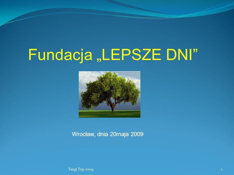 Targi Top 20091 Fundacja LEPSZE DNI Wrocław, dnia 20maja 2009