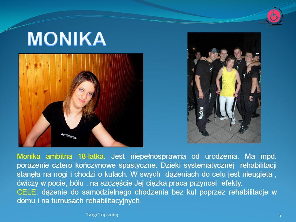 Targi Top 20095 Monika ambitna 18-latka. Jest niepełnosprawna od urodzenia. Ma mpd. porażenie cztero kończynowe spastyczne. Dzięki systematycznej reha