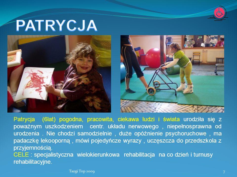 Targi Top 20097 Patrycja (6lat) pogodna, pracowita, ciekawa ludzi i świata urodziła się z poważnym uszkodzeniem centr. układu nerwowego, niepełnospraw