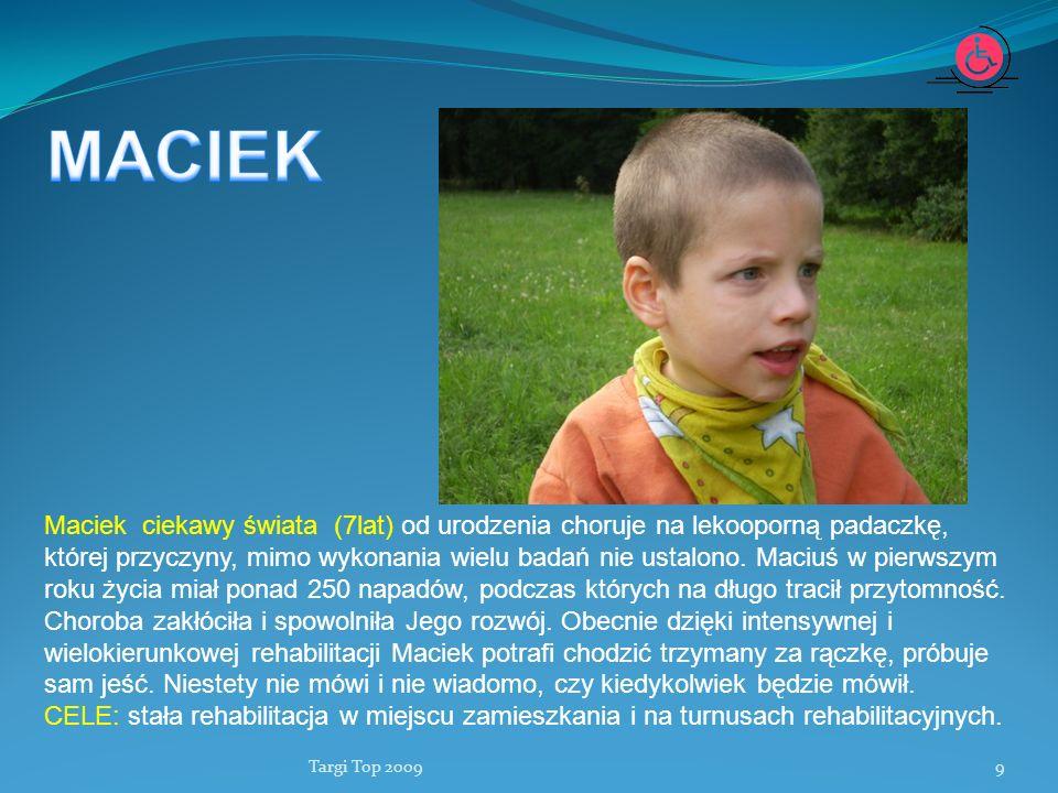 Targi Top 20099 Maciek ciekawy świata (7lat) od urodzenia choruje na lekooporną padaczkę, której przyczyny, mimo wykonania wielu badań nie ustalono. M