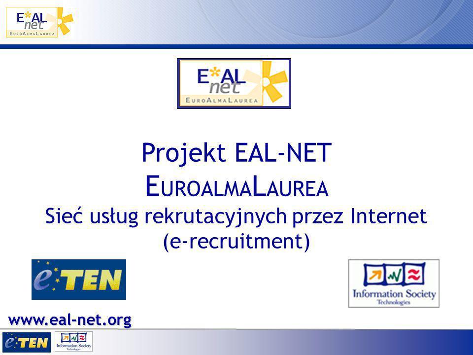 Projekt EAL-NET E UROALMA L AUREA Sieć usług rekrutacyjnych przez Internet (e-recruitment) www.eal-net.org
