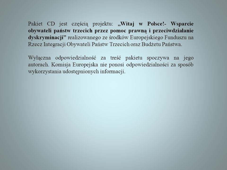 Pakiet CD jest częścią projektu: Witaj w Polsce!- Wsparcie obywateli państw trzecich przez pomoc prawną i przeciwdziałanie dyskryminacji realizowanego