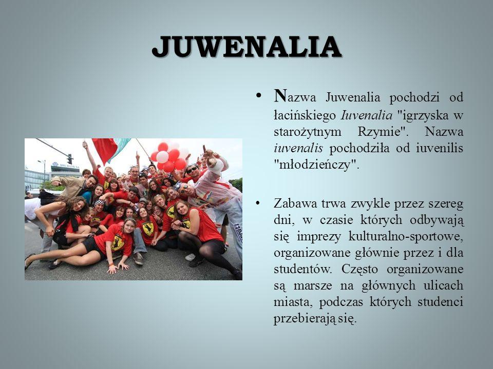 JUWENALIA N azwa Juwenalia pochodzi od łacińskiego Iuvenalia