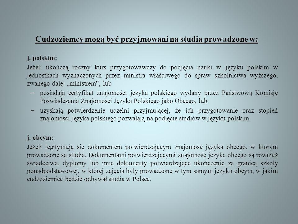Cudzoziemcy mogą być przyjmowani na studia prowadzone w: j. polskim: Jeżeli ukończą roczny kurs przygotowawczy do podjęcia nauki w języku polskim w je