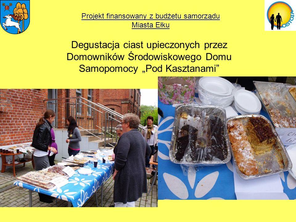 Projekt finansowany z budżetu samorządu Miasta Ełku Degustacja ciast upieczonych przez Domowników Środowiskowego Domu Samopomocy Pod Kasztanami