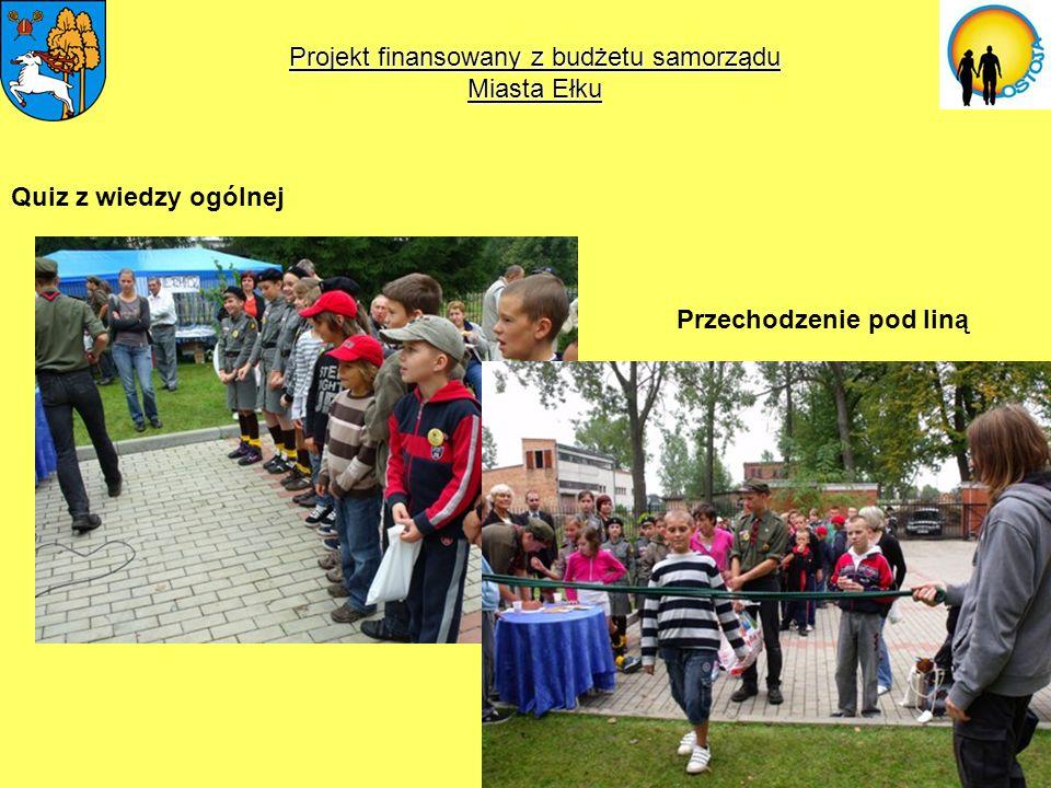 Projekt finansowany z budżetu samorządu Miasta Ełku Quiz z wiedzy ogólnej Przechodzenie pod liną