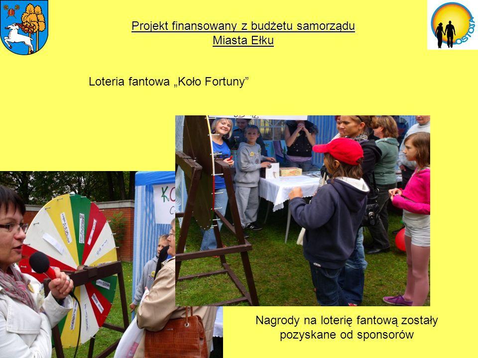 Projekt finansowany z budżetu samorządu Miasta Ełku Loteria fantowa Koło Fortuny Nagrody na loterię fantową zostały pozyskane od sponsorów