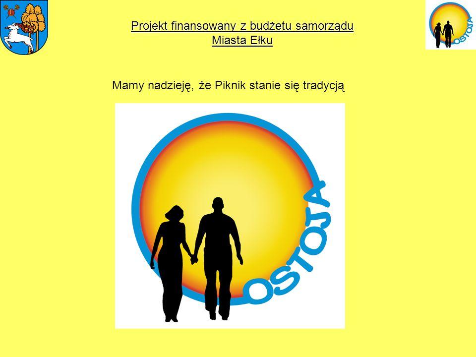Projekt finansowany z budżetu samorządu Miasta Ełku Mamy nadzieję, że Piknik stanie się tradycją