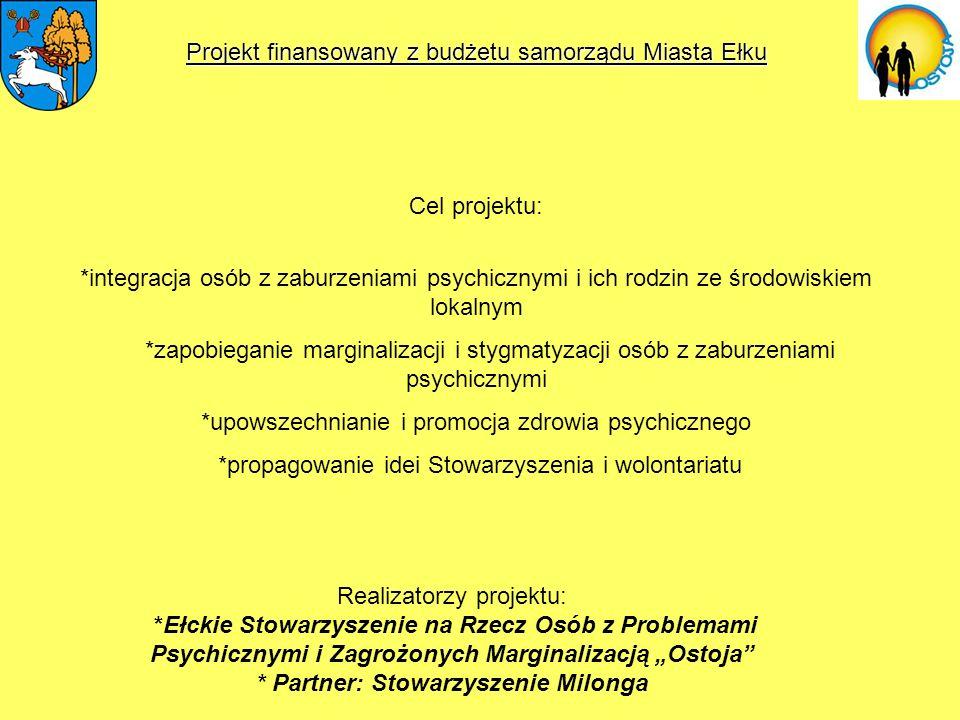 Cel projektu: *integracja osób z zaburzeniami psychicznymi i ich rodzin ze środowiskiem lokalnym *zapobieganie marginalizacji i stygmatyzacji osób z z