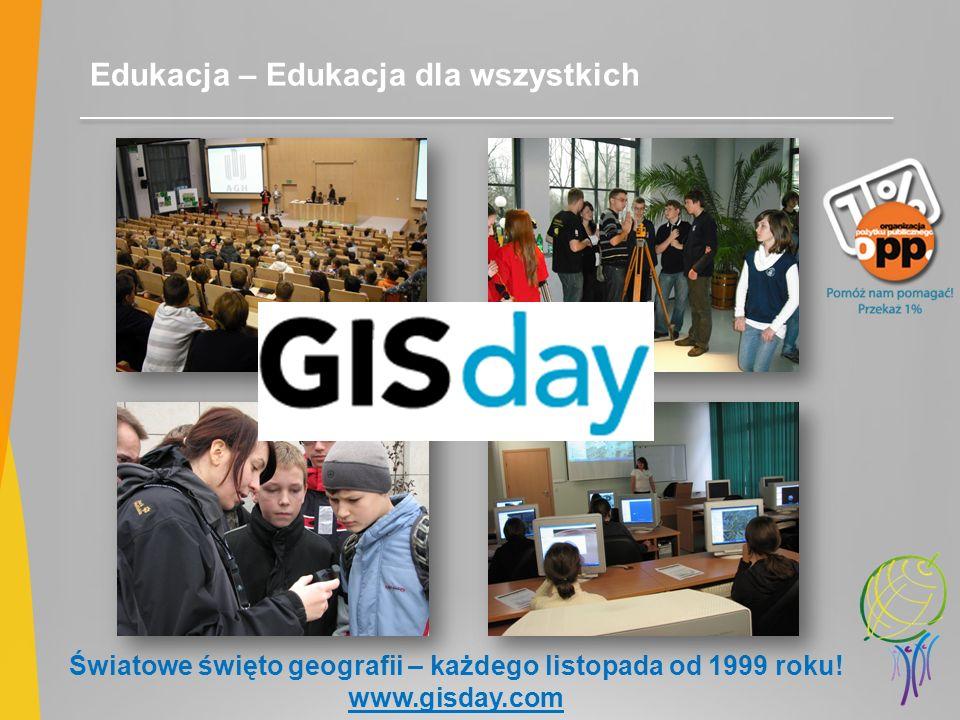 Edukacja – Edukacja dla wszystkich Światowe święto geografii – każdego listopada od 1999 roku! www.gisday.com