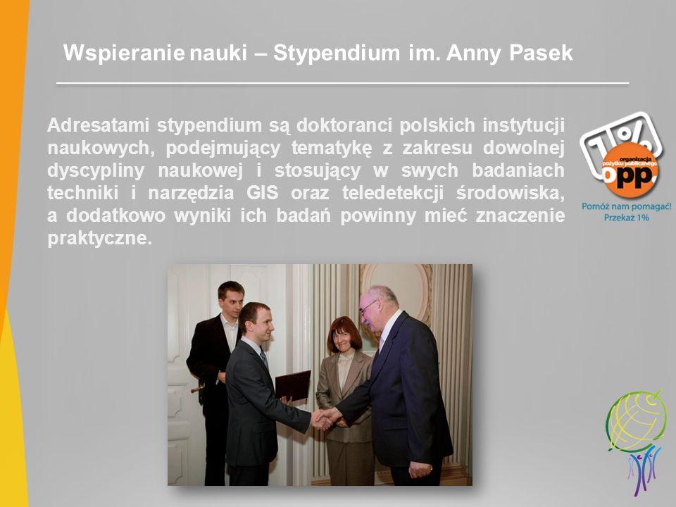 Wspieranie nauki – Stypendium im. Anny Pasek Adresatami stypendium są doktoranci polskich instytucji naukowych, podejmujący tematykę z zakresu dowolne