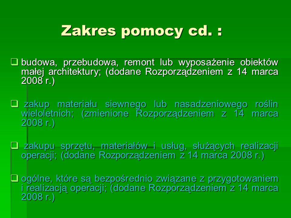 Zakres pomocy cd. : Zakres pomocy cd. : budowa, przebudowa, remont lub wyposażenie obiektów małej architektury; (dodane Rozporządzeniem z 14 marca 200