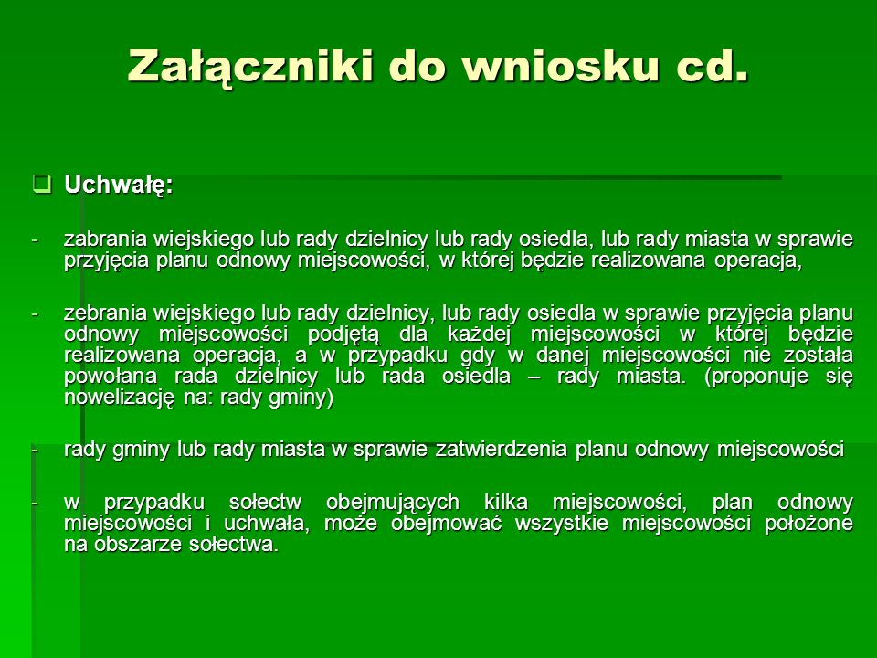 Załączniki do wniosku cd. Uchwałę: Uchwałę: -zabrania wiejskiego lub rady dzielnicy lub rady osiedla, lub rady miasta w sprawie przyjęcia planu odnowy