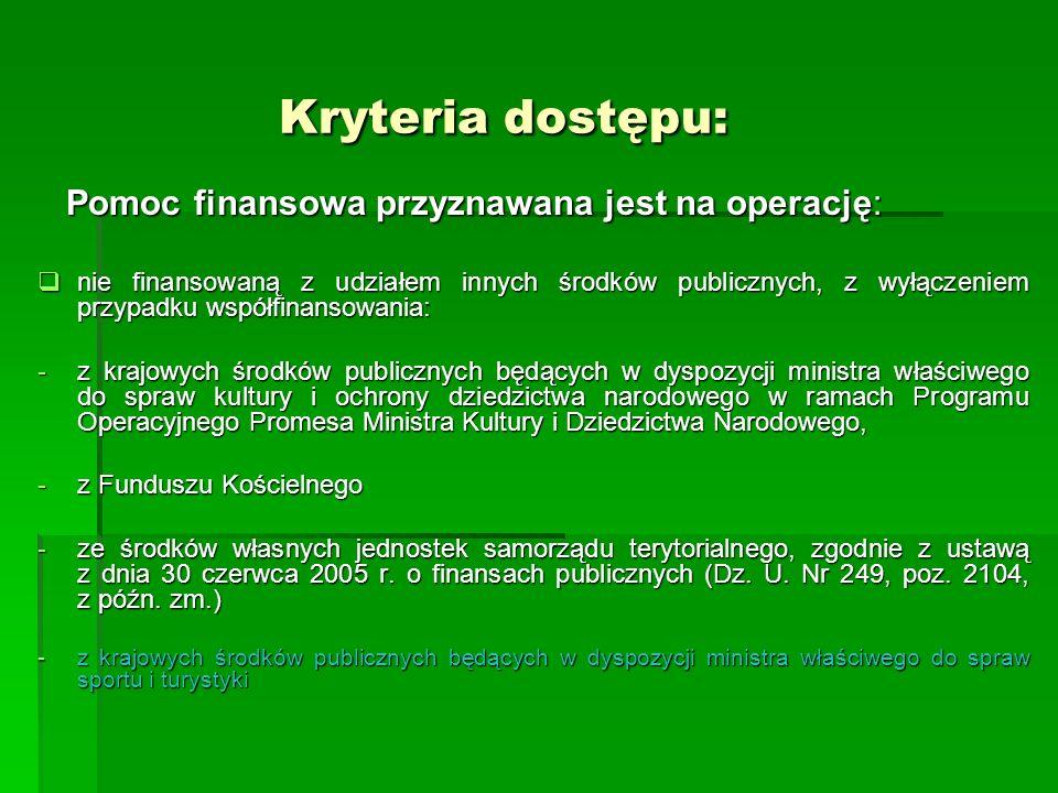 Kryteria dostępu: Kryteria dostępu: Pomoc finansowa przyznawana jest na operację: Pomoc finansowa przyznawana jest na operację: nie finansowaną z udzi
