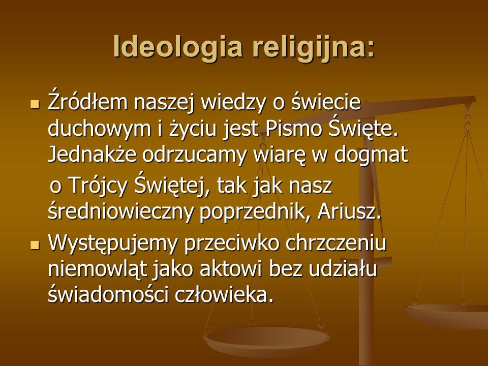 Ideologia religijna: Źródłem naszej wiedzy o świecie duchowym i życiu jest Pismo Święte. Jednakże odrzucamy wiarę w dogmat Źródłem naszej wiedzy o świ