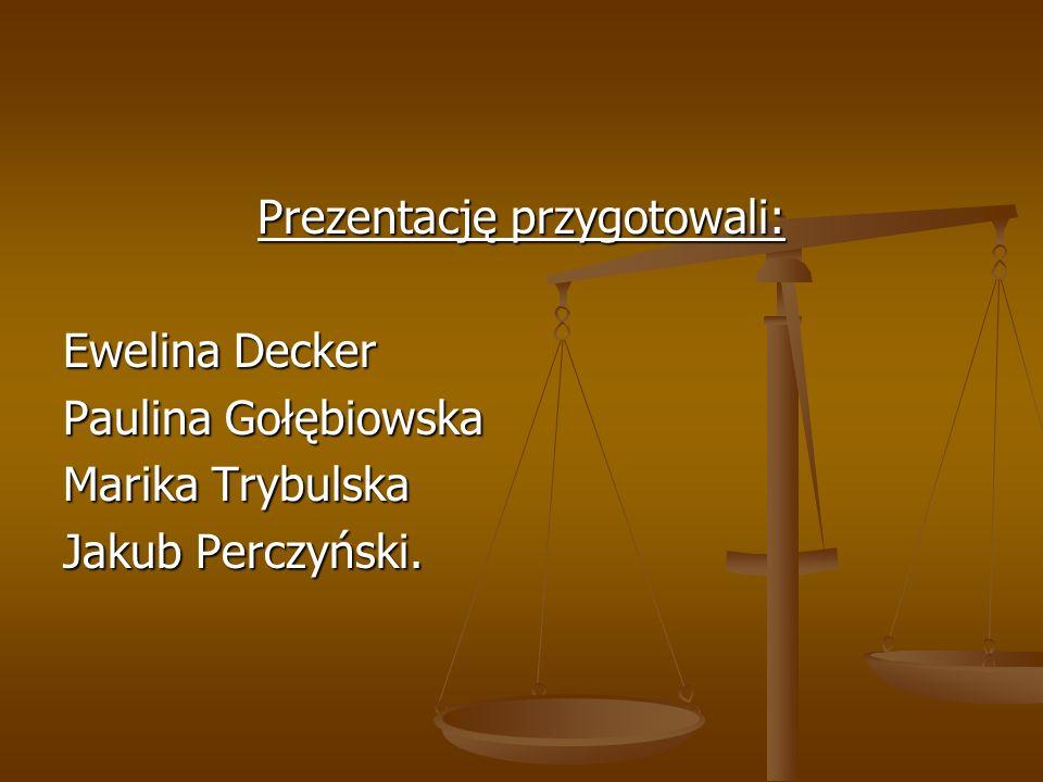 Prezentację przygotowali: Ewelina Decker Paulina Gołębiowska Marika Trybulska Jakub Perczyński.