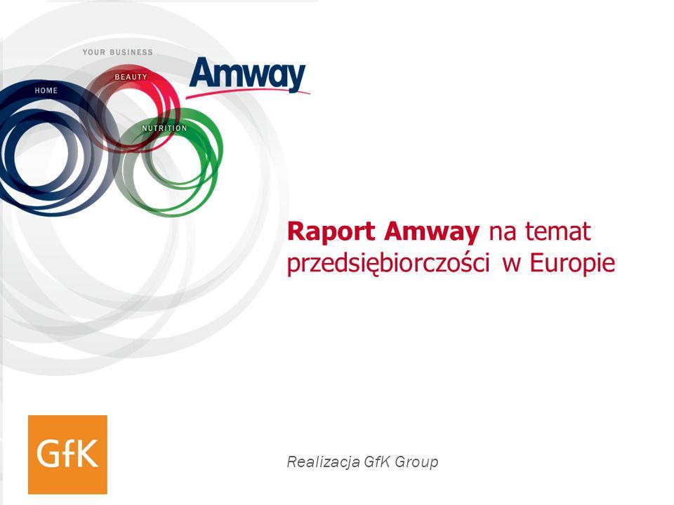 RAPORT AMWAY NA TEMAT PRZEDSIĘBIORCZOŚCI W EUROPIE Raport Amway na temat przedsiębiorczości w Europie objął badaniami 12 krajów.
