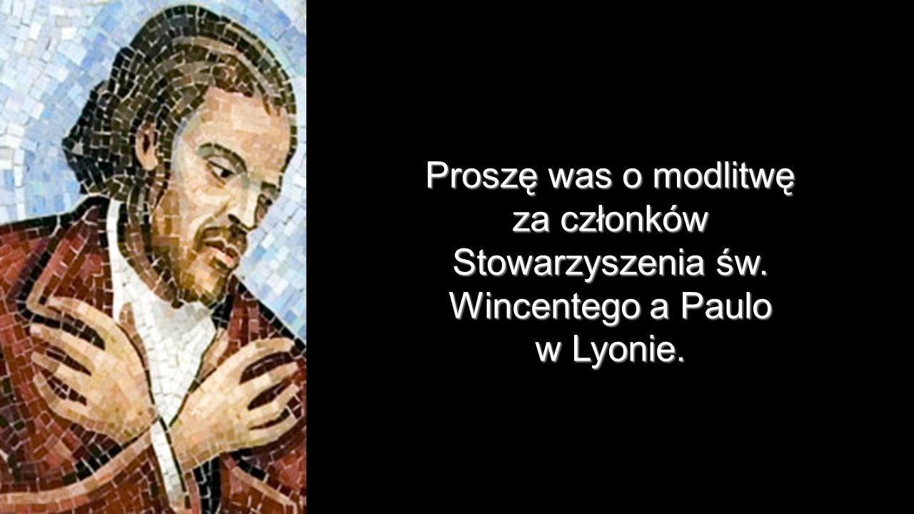 Proszę was o modlitwę za członków Stowarzyszenia św. Wincentego a Paulo w Lyonie.