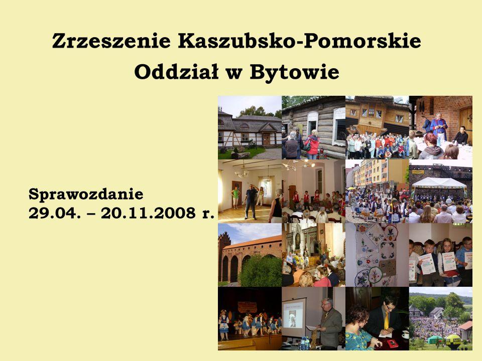 Sprawozdanie 29.04. – 20.11.2008 r. Zrzeszenie Kaszubsko-Pomorskie Oddział w Bytowie