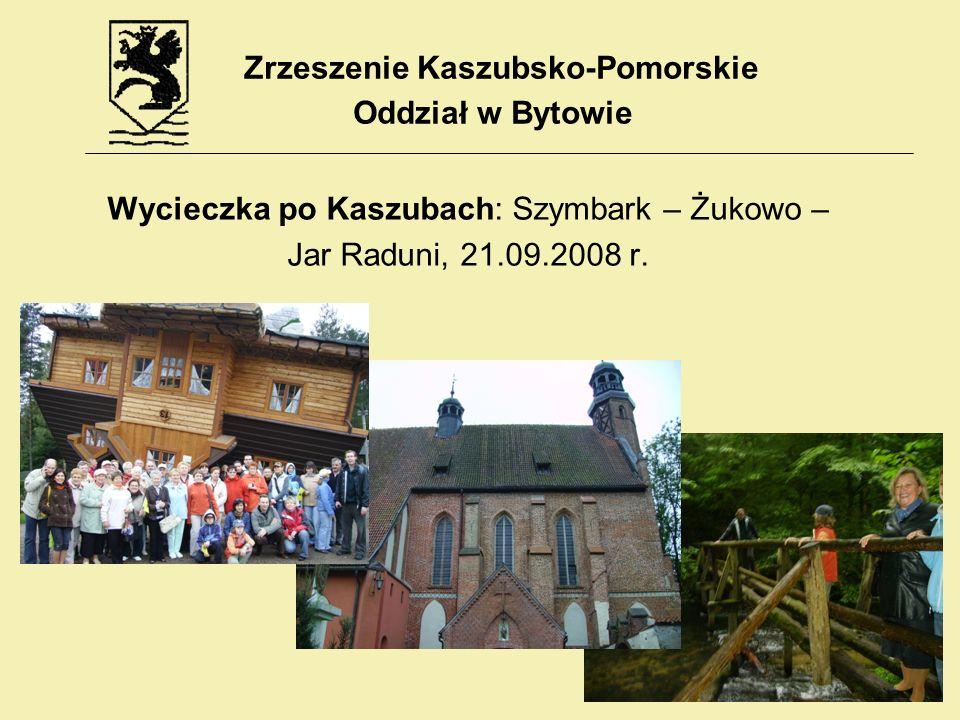Wycieczka po Kaszubach: Szymbark – Żukowo – Jar Raduni, 21.09.2008 r. Zrzeszenie Kaszubsko-Pomorskie Oddział w Bytowie