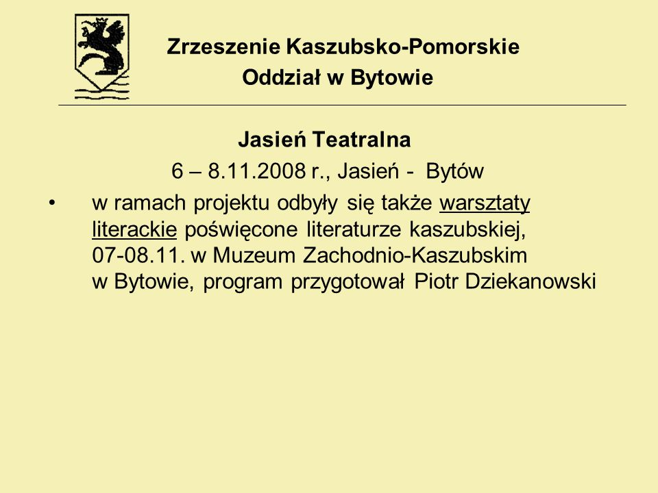 Jasień Teatralna 6 – 8.11.2008 r., Jasień - Bytów w ramach projektu odbyły się także warsztaty literackie poświęcone literaturze kaszubskiej, 07-08.11