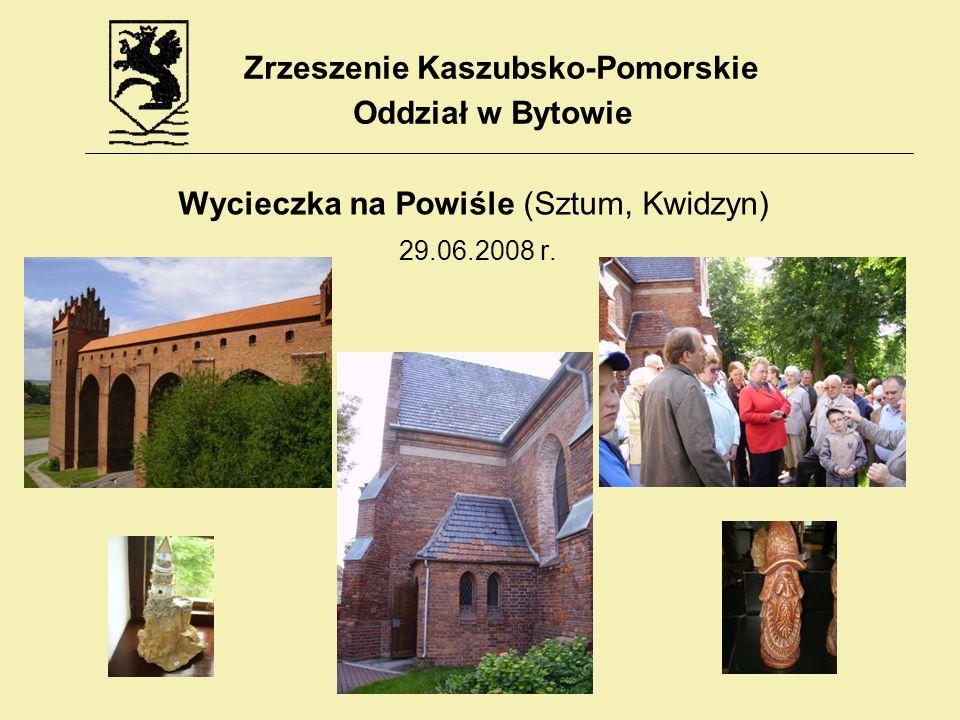 Wycieczka na Powiśle (Sztum, Kwidzyn) 29.06.2008 r. Zrzeszenie Kaszubsko-Pomorskie Oddział w Bytowie