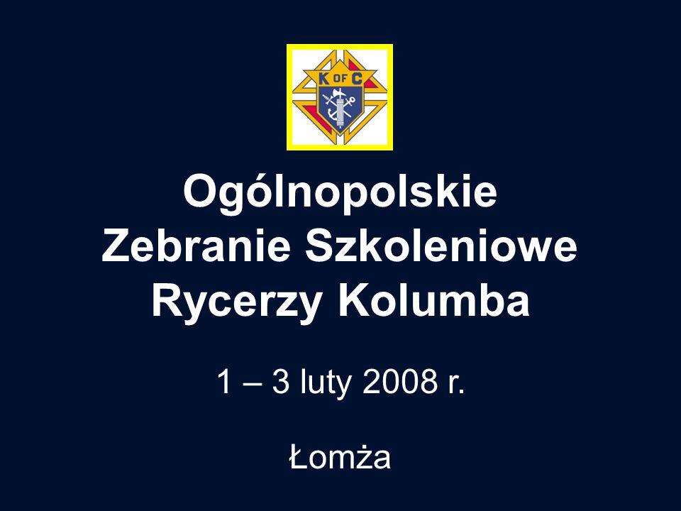 Ogólnopolskie Zebranie Szkoleniowe Rycerzy Kolumba 1 – 3 luty 2008 r. Łomża
