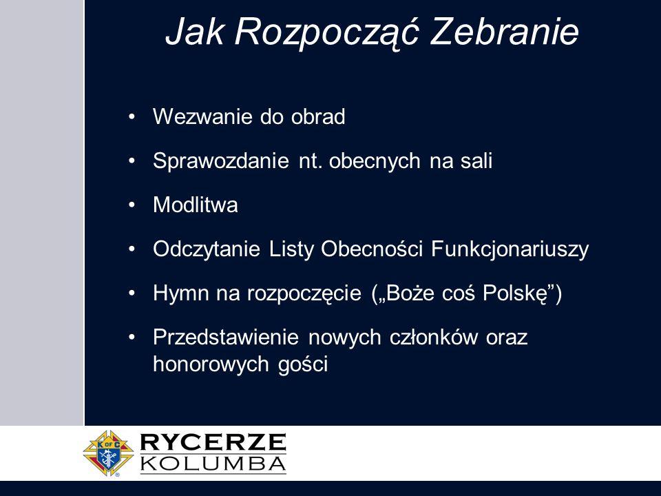 Wezwanie do obrad Sprawozdanie nt. obecnych na sali Modlitwa Odczytanie Listy Obecności Funkcjonariuszy Hymn na rozpoczęcie (Boże coś Polskę) Przedsta