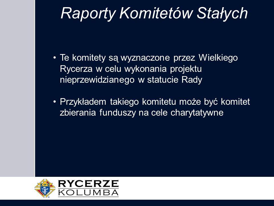 Raporty Komitetów Stałych Te komitety są wyznaczone przez Wielkiego Rycerza w celu wykonania projektu nieprzewidzianego w statucie Rady Przykładem tak