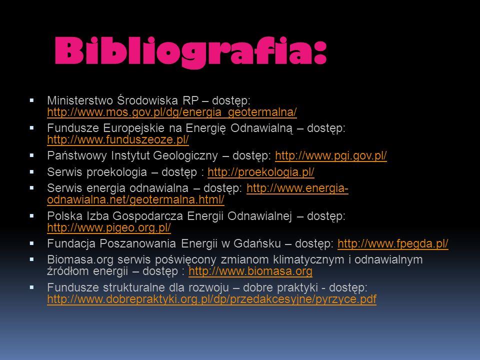 Bibliografia: Ministerstwo Środowiska RP – dostęp: http://www.mos.gov.pl/dg/energia_geotermalna/ Fundusze Europejskie na Energię Odnawialną – dostęp: