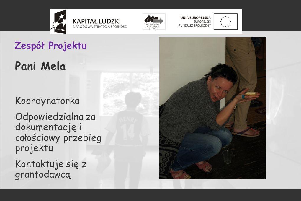 Zespół Projektu Pani Mela Koordynatorka Odpowiedzialna za dokumentację i całościowy przebieg projektu Kontaktuje się z grantodawcą