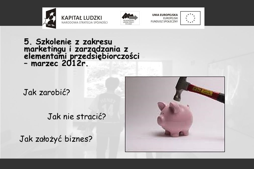 5. Szkolenie z zakresu marketingu i zarządzania z elementami przedsiębiorczości – marzec 2012r.