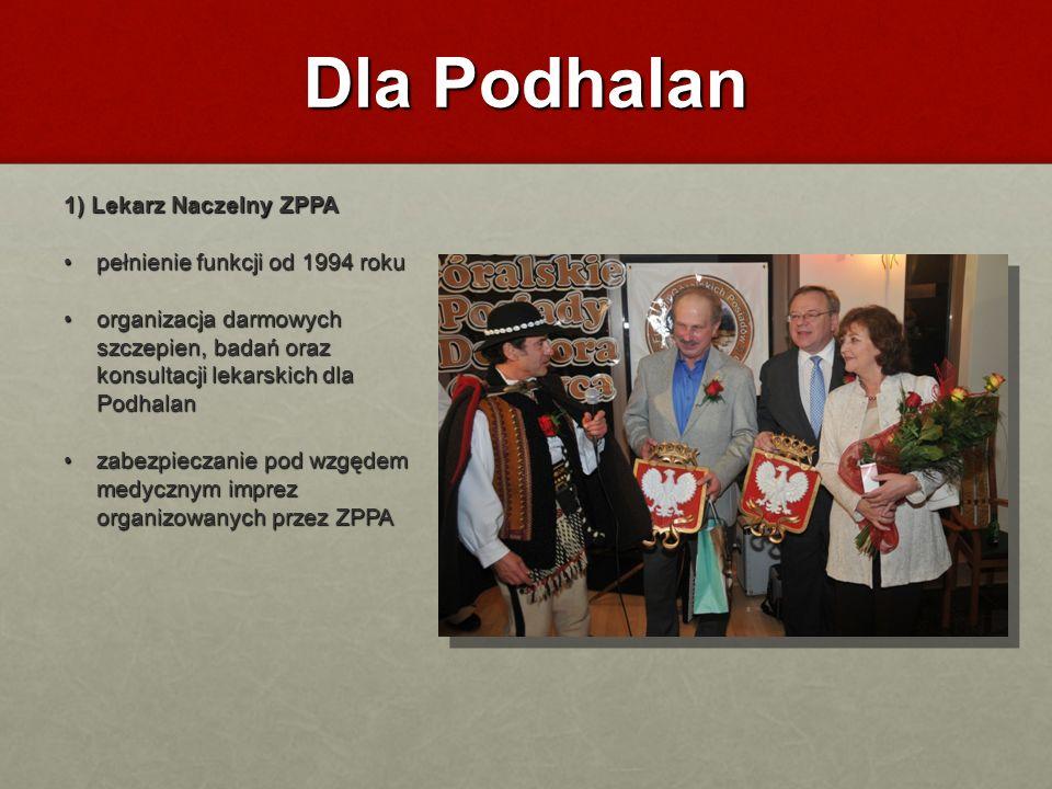 Dla Podhalan 1) Lekarz Naczelny ZPPA pełnienie funkcji od 1994 roku pełnienie funkcji od 1994 roku organizacja darmowych szczepien, badań oraz konsult