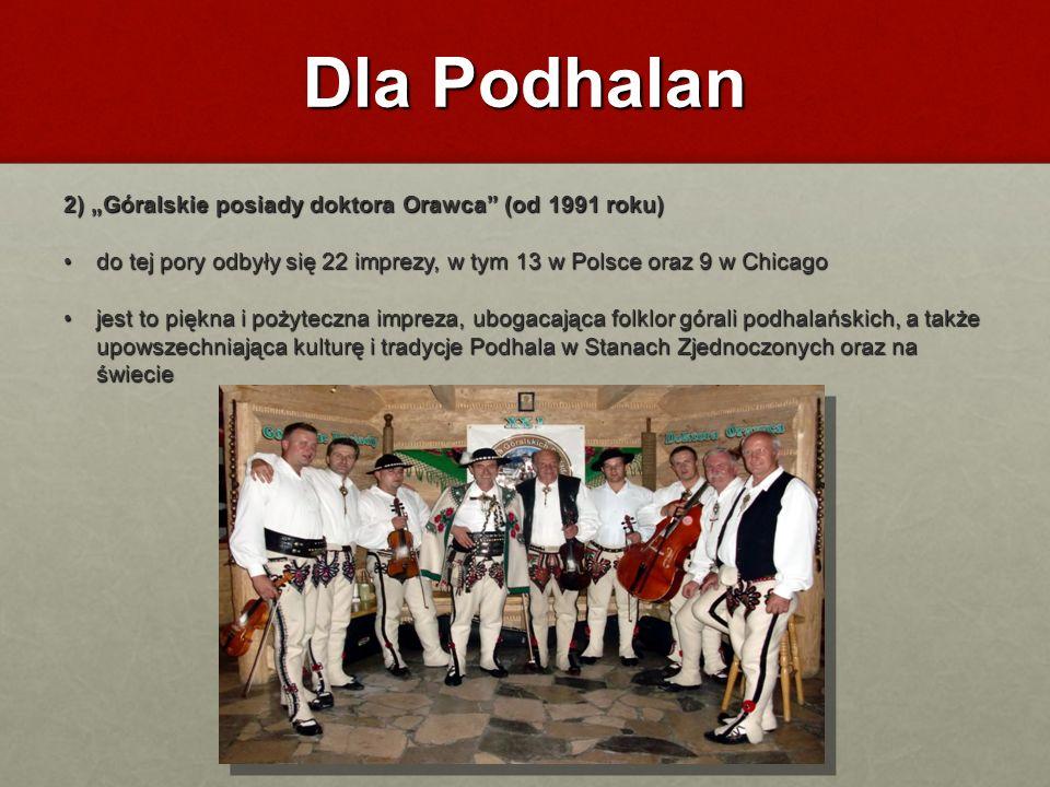 Dla Podhalan 2) Góralskie posiady doktora Orawca (od 1991 roku) do tej pory odbyły się 22 imprezy, w tym 13 w Polsce oraz 9 w Chicago do tej pory odby