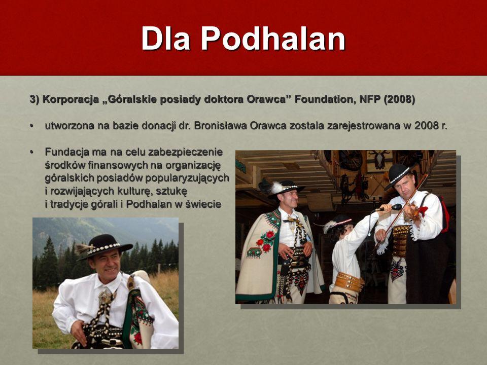 Dla Podhalan 3) Korporacja Góralskie posiady doktora Orawca Foundation, NFP (2008) utworzona na bazie donacji dr. Bronisława Orawca zostala zarejestro