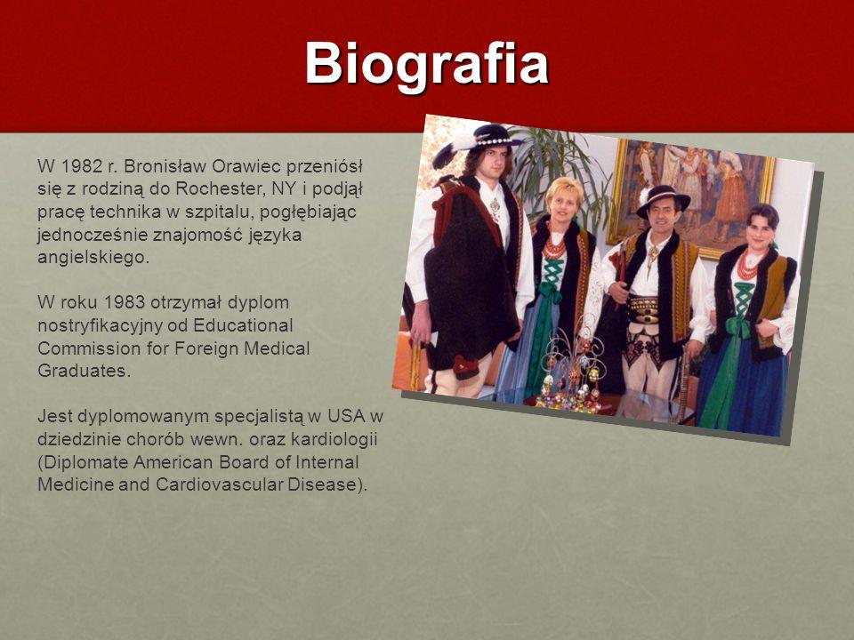 Biografia W 1982 r. Bronisław Orawiec przeniósł się z rodziną do Rochester, NY i podjął pracę technika w szpitalu, pogłębiając jednocześnie znajomość