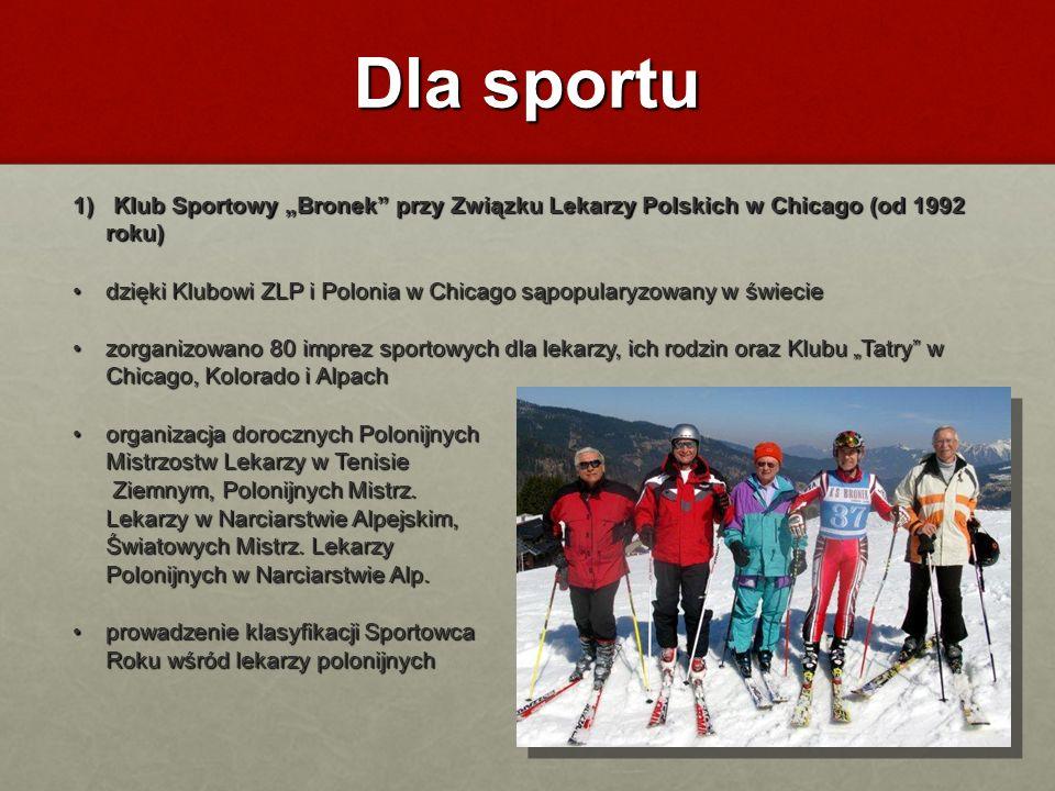 Dla sportu 1) Klub Sportowy Bronek przy Związku Lekarzy Polskich w Chicago (od 1992 roku) dzięki Klubowi ZLP i Polonia w Chicago sąpopularyzowany w św