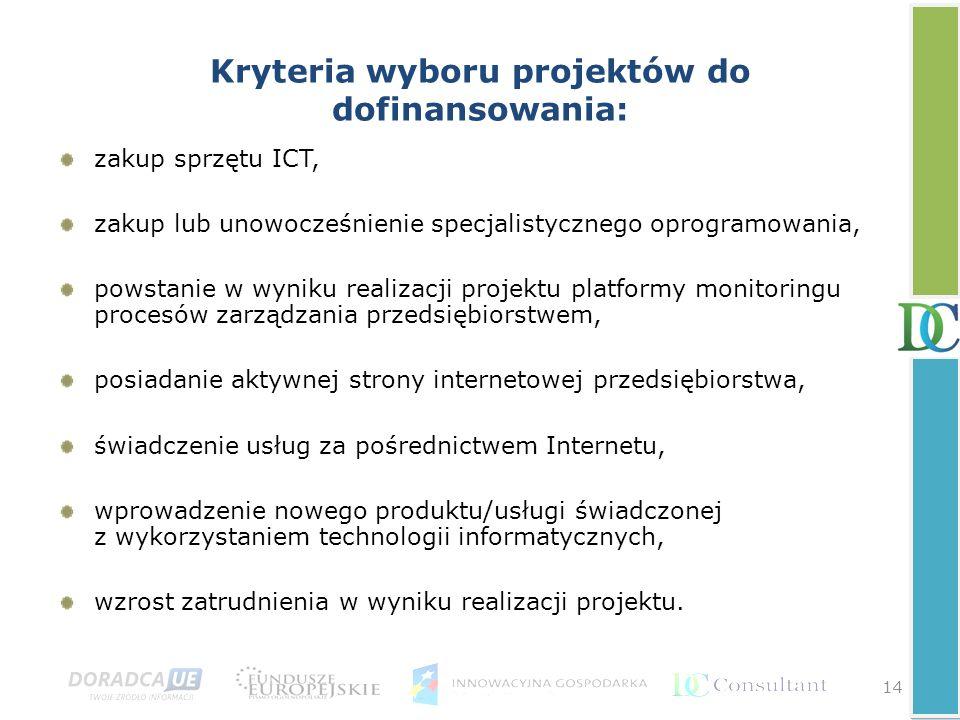 14 Kryteria wyboru projektów do dofinansowania: zakup sprzętu ICT, zakup lub unowocześnienie specjalistycznego oprogramowania, powstanie w wyniku real