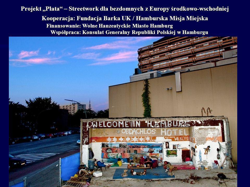1 Projekt Plata – Streetwork dla bezdomnych z Europy środkowo-wschodniej Kooperacja: Fundacja Barka UK / Hamburska Misja Miejska Finansowanie: Wolne H