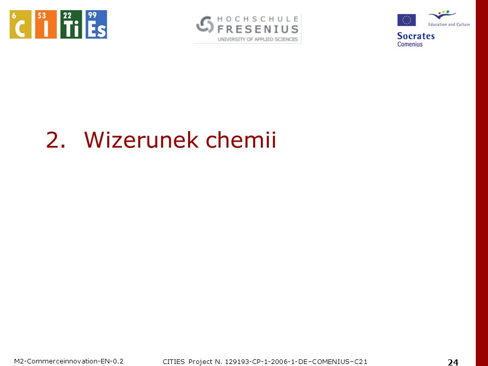 M2-Commerceinnovation-EN-0.2 CITIES Project N. 129193-CP-1-2006-1-DE–COMENIUS–C21 24 2.Wizerunek chemii